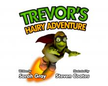 Trevor's Hairy Adventure by Sarah Gray and Steven Coates MP Publishing